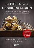 La biblia de la deshidratación: Con más de 400 recetas para sacar máximo provecho a tu deshidratador (Nutrición y salud)